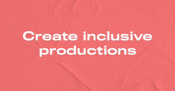 Create inclusive productions