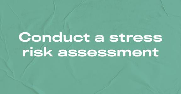 Conduct a stress risk assessment