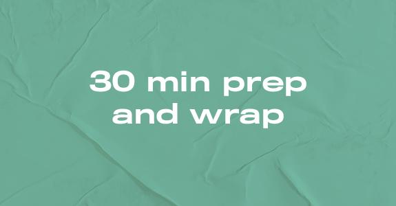 30 min prep and wrap